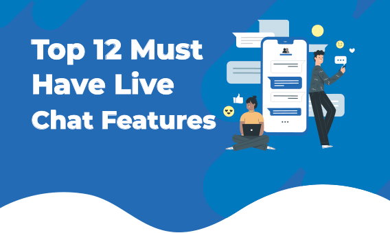 Top 12 Must-Have LiveChat Features